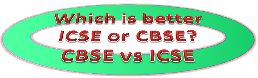 Which is better ICSE or CBSE